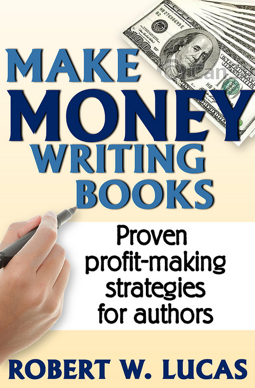 Make Money Writing Books by Robert W. Lucas